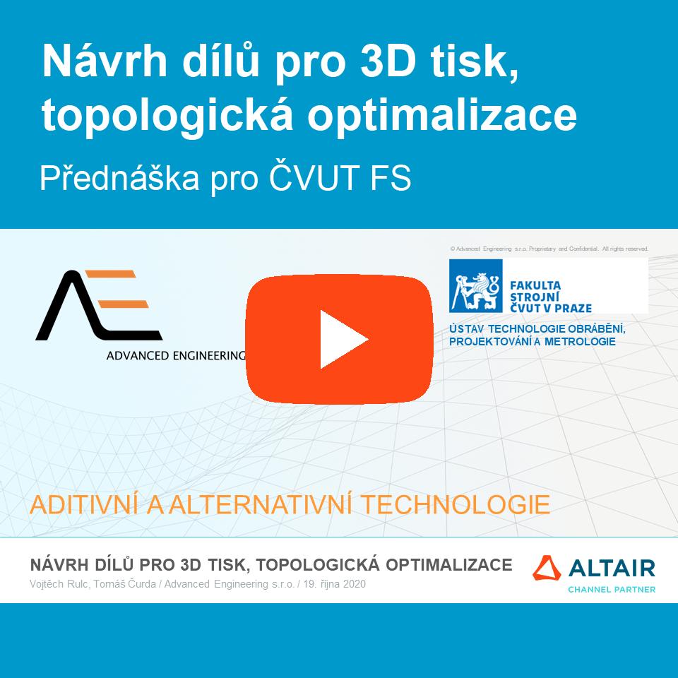 Přednáška pro ČVUT-FS: Návrh dílů pro 3D tisk, topologická optimalizace (video-záznam)
